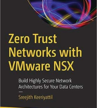 New Book – Zero Trust Networks with VMware NSX: Build Highly Secure Network Architectures for Your Data Centers