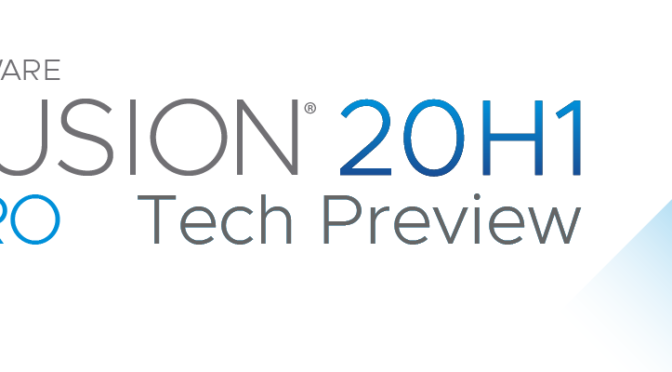 The VMware Fusion 20H1 Tech Preview is now available for download