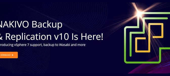 NAKIVO Backup & Replication v10 released with VMware vSphere 7.0 support, Linux workstation backup, and backup to Wasabi